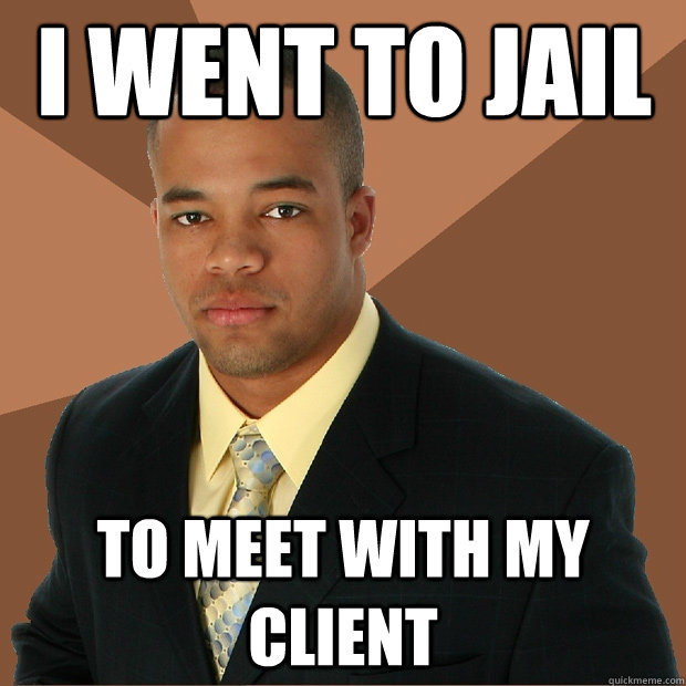 I went to jail to meet with my client - I went to jail to meet with my client  Successful Black Man