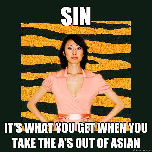 sin it's what you get when you take the A's out of Asian