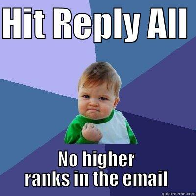 HIT REPLY ALL  NO HIGHER RANKS IN THE EMAIL Success Kid