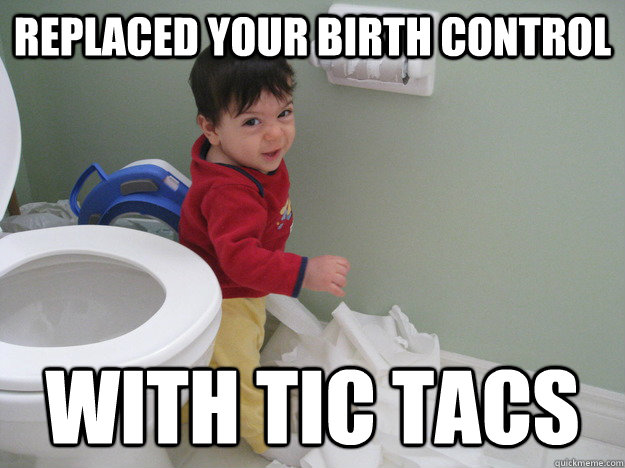 Replaced your birth control with tic tacs