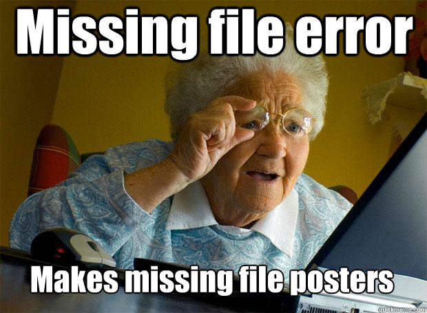 Missing file error Makes missing file posters   - Missing file error Makes missing file posters    Grandma finds the Internet