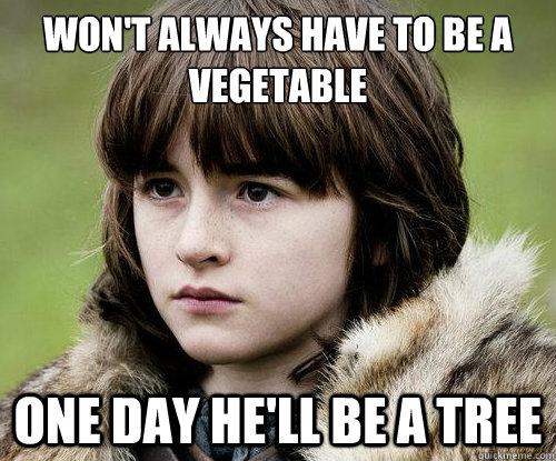 Won't always have to be a vegetable One day he'll be a tree