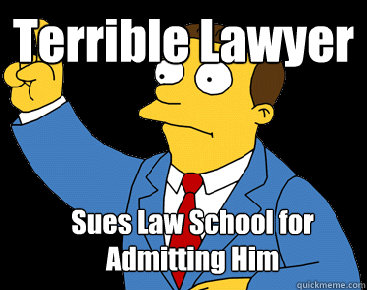 Terrible Lawyer Sues Law School for Admitting Him