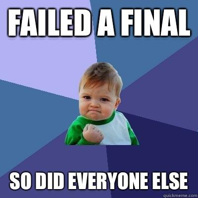 Failed a final So did everyone else - Failed a final So did everyone else  Success Kid