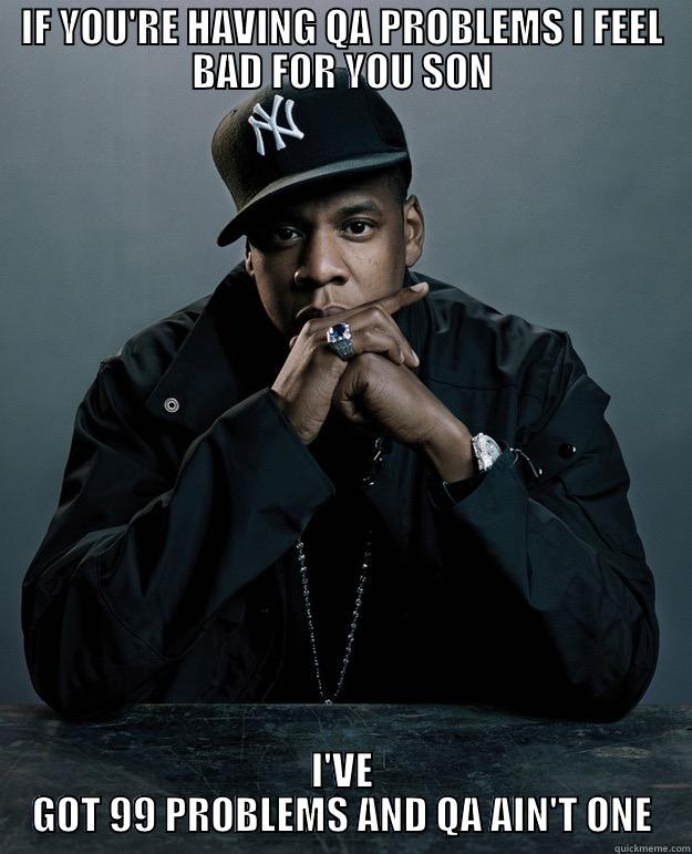 IF YOU'RE HAVING QA PROBLEMS I FEEL BAD FOR YOU SON I'VE GOT 99 PROBLEMS AND QA AIN'T ONE Jay Z Problems