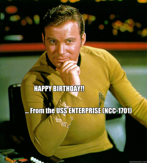 HAPPY BIRTHDAY!!  ... From the USS ENTERPRISE (NCC-1701)
