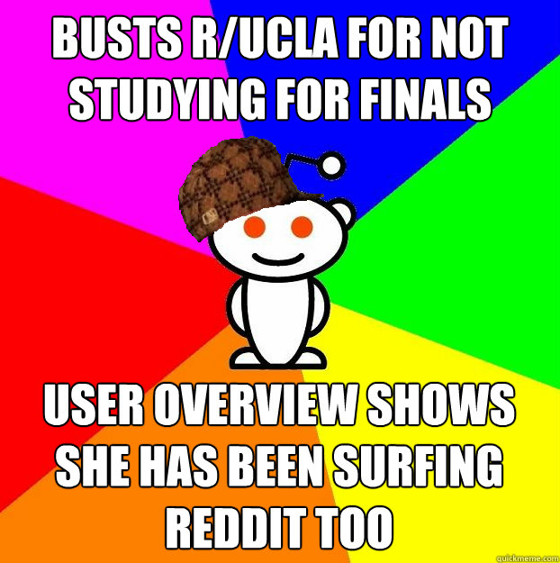Busts r/ucla for not studying for finals User overview shows she has been surfing reddit too - Busts r/ucla for not studying for finals User overview shows she has been surfing reddit too  Misc