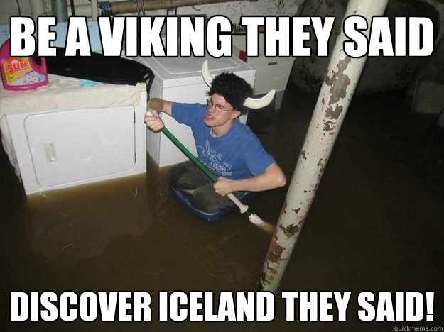 be a viking they said discover iceland they said! - be a viking they said discover iceland they said!  Do the laundry they said