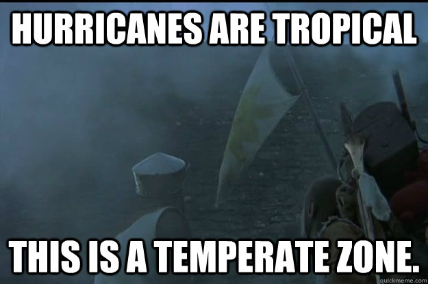 Hurricanes are tropical This is a temperate zone. - Hurricanes are tropical This is a temperate zone.  What the NE is thinking about Hurricane Sandy.
