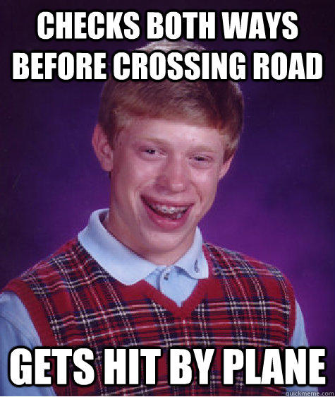 checks both ways before crossing road gets hit by plane - checks both ways before crossing road gets hit by plane  Bad Luck Brian