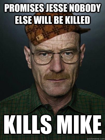 Promises Jesse nobody else will be killed Kills mike  Scumbag Heisenberg