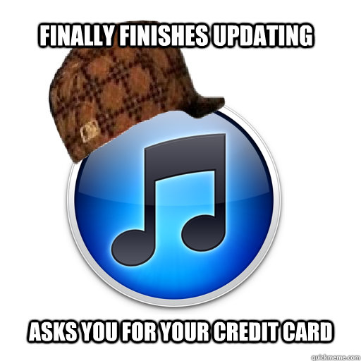Finally finishes updating Asks you for your credit card