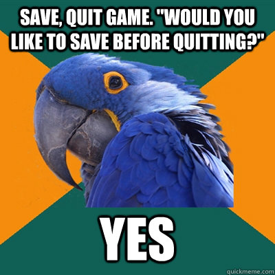 Save, quit Game.