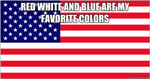 Red White And Blue Are My Favorite Colors