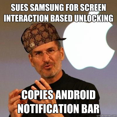 Sues samsung for screen interaction based unlocking copies android notification bar - Sues samsung for screen interaction based unlocking copies android notification bar  Scumbag Steve Jobs