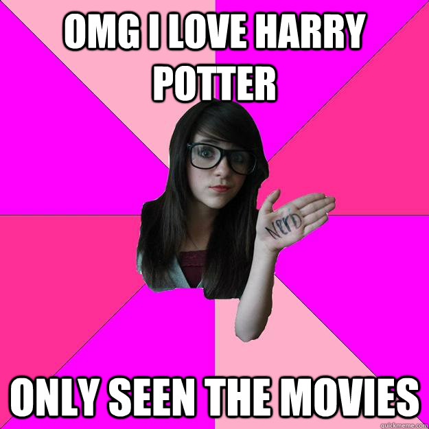 OMG I love harry potter only seen the movies - OMG I love harry potter only seen the movies  Idiot Nerd Girl