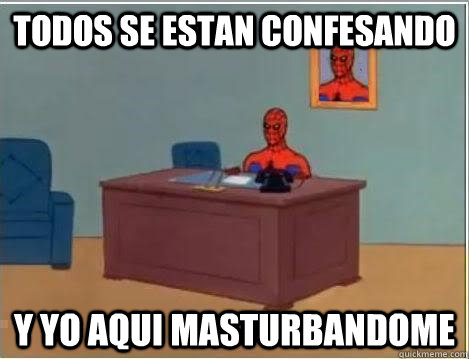 todos se estan confesando y yo aqui masturbandome - todos se estan confesando y yo aqui masturbandome  spiderman newyears resolution