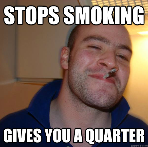 Stops smoking  Gives you a quarter - Stops smoking  Gives you a quarter  Misc