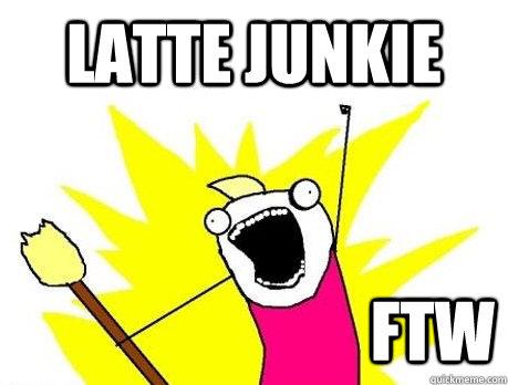 Latte Junkie FTW - Latte Junkie FTW  Misc