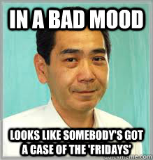 in a bad mood looks like somebody's got a case of the 'FRIDAYS' - in a bad mood looks like somebody's got a case of the 'FRIDAYS'  Overly Dedicated Japanese Employee