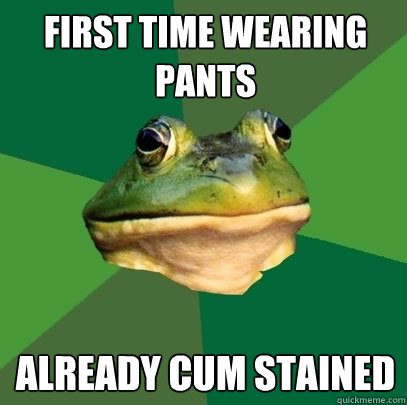 cum stained pants