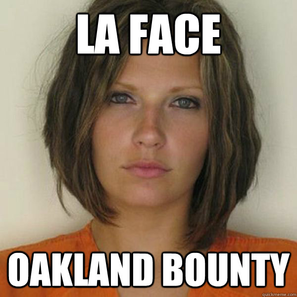 LA face Oakland Bounty - LA face Oakland Bounty  Attractive Convict