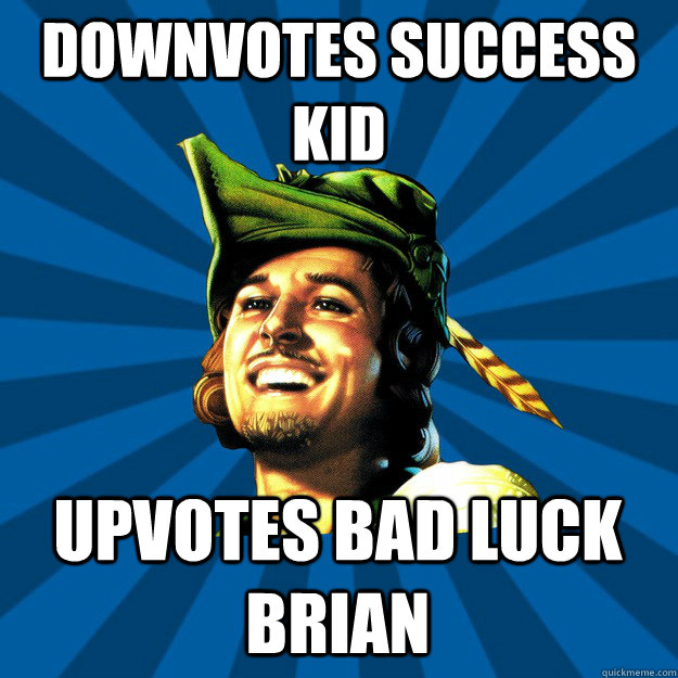 downvotes success kid upvotes bad luck brian
