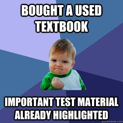 Bought a used textbook Important test material already highlighted - Bought a used textbook Important test material already highlighted  Success Kid