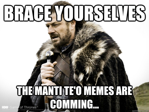 Brace Yourselves The manti te'o memes are comming...