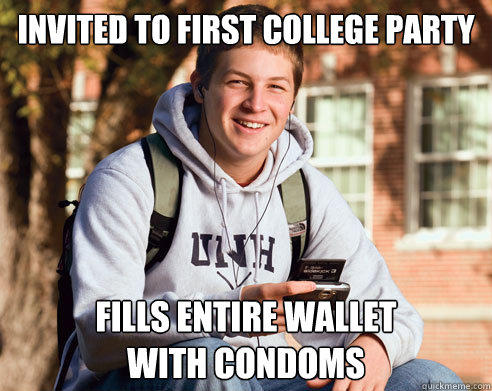 Invited to first college party Fills entire wallet with condoms - Invited to first college party Fills entire wallet with condoms  College Freshman