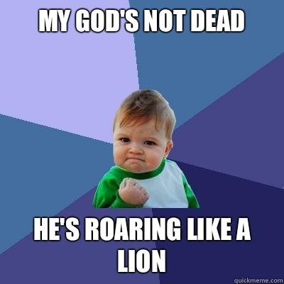 53122bb0a30b0dafe6fbe98f6dc6ef05ddb89c9e80cab3b202dec5306fec0f4f god not dead roaring like a lion