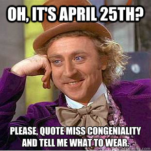 april 25th miss congeniality quote