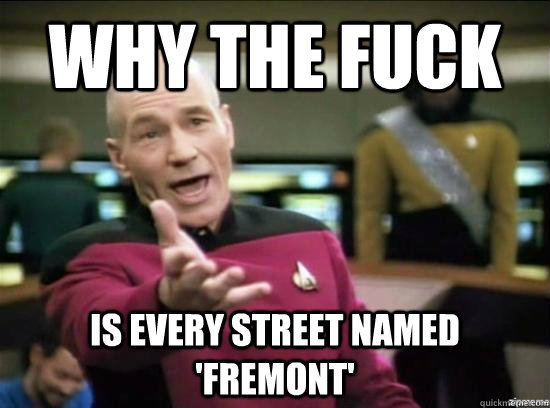Why the fuck is every street named 'Fremont' - Why the fuck is every street named 'Fremont'  Annoyed Picard HD