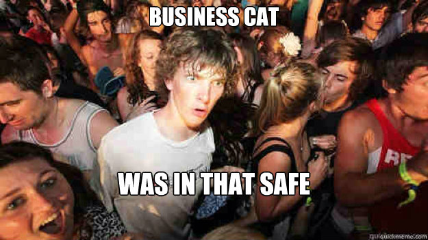 Business cat was in that safe - Business cat was in that safe  Sudden Clarity Clarence