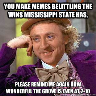 You make memes belittling the wins Mississippi State has, Please remind me again how wonderful the grove is even at 2-10 - You make memes belittling the wins Mississippi State has, Please remind me again how wonderful the grove is even at 2-10  Creepy Wonka