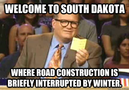 Welcome to South Dakota Where Road Construction is briefly interrupted by winter. - Welcome to South Dakota Where Road Construction is briefly interrupted by winter.  Misc