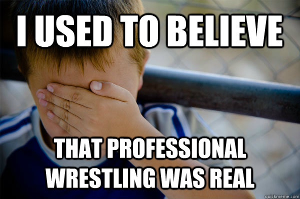 I used to believe that professional wrestling was real - I used to believe that professional wrestling was real  Confession kid