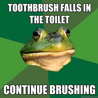 Toothbrush falls in the toilet continue brushing - Toothbrush falls in the toilet continue brushing  Foul Bachelor Frog