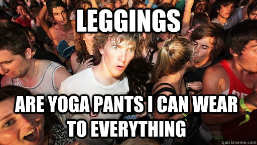 Leggings are yoga pants I can wear to everything - Leggings are yoga pants I can wear to everything  Sudden Clarity Clarence