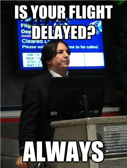 Is your flight delayed? Always