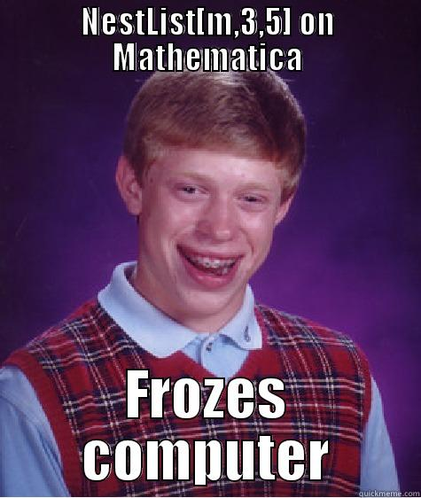 NestList[m,3,5] on Mathematica - NESTLIST[M,3,5] ON MATHEMATICA FROZES COMPUTER Bad Luck Brain