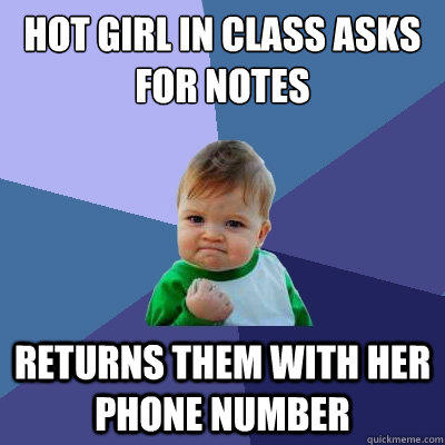 hot girl in class asks for notes returns them with her phone number - hot girl in class asks for notes returns them with her phone number  Success Kid