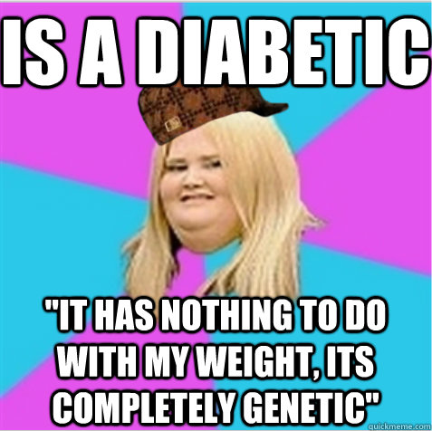Is a diabetic