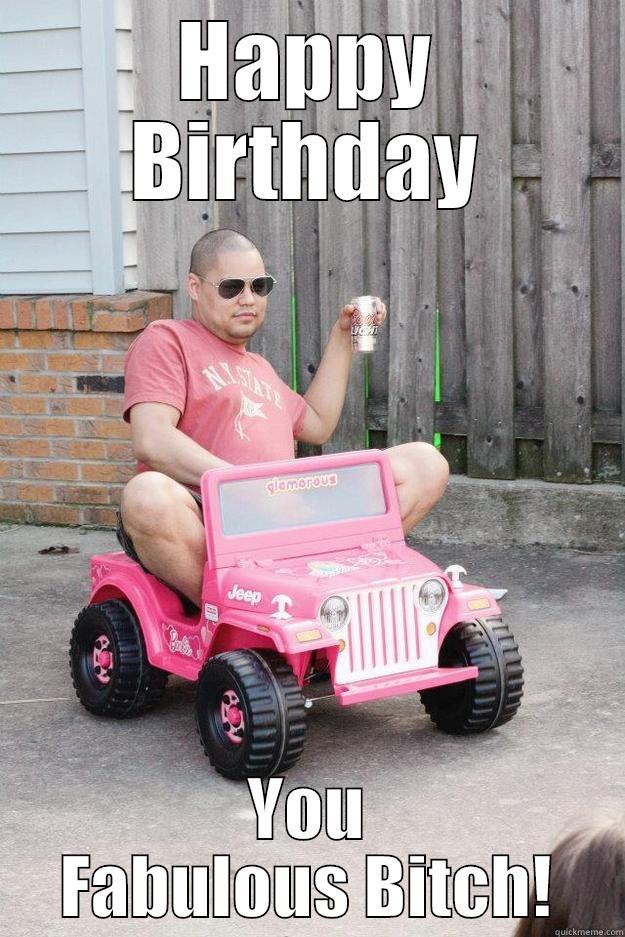 Fabulous Birthday Bitch - HAPPY BIRTHDAY YOU FABULOUS BITCH! drunk dad