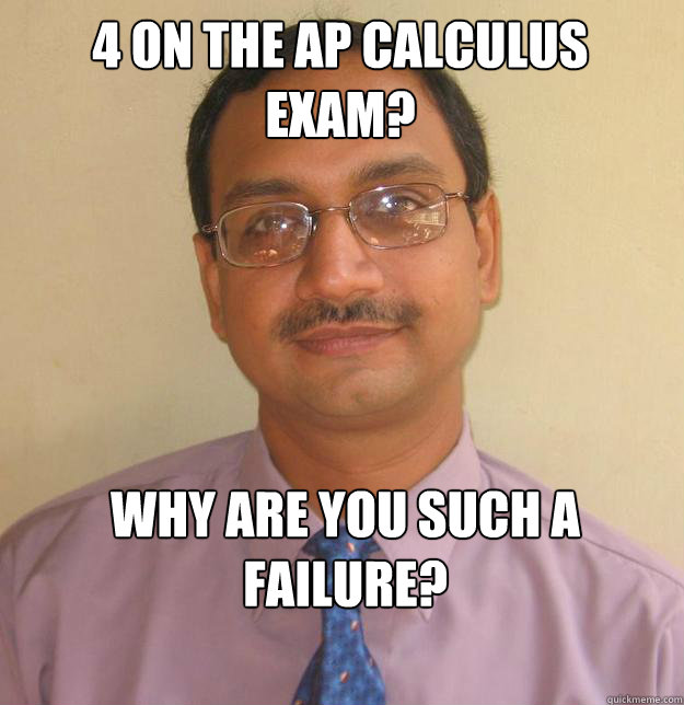 4 on the AP Calculus Exam? Why are you such a failure? - 4 on the AP Calculus Exam? Why are you such a failure?  Misc