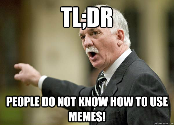 TL;DR People do not know how to use memes!