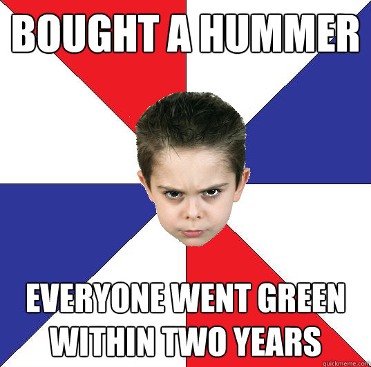 bought a hummer everyone went green within two years