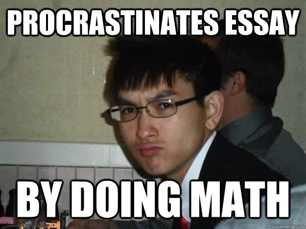 Procrastinates Essay By doing math  - Procrastinates Essay By doing math   Rebellious Asian