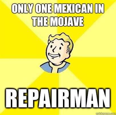 Only one mexican in the mojave Repairman - Only one mexican in the mojave Repairman  Fallout 3