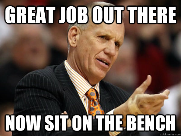 Great job out there Now sit on the bench - Great job out there Now sit on the bench  Misc